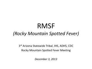 RMSF (Rocky Mountain Spotted Fever)
