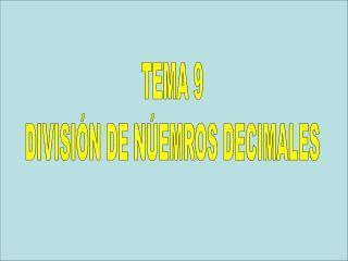 TEMA 9 DIVISIÓN DE NÚEMROS DECIMALES