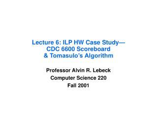 Lecture 6: ILP HW Case Study— CDC 6600 Scoreboard & Tomasulo's Algorithm