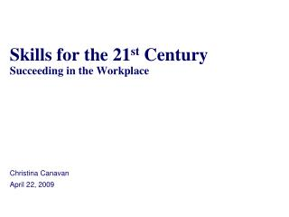 Skills for the 21 st  Century Succeeding in the Workplace