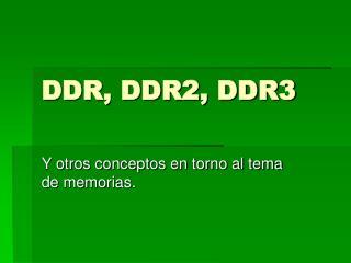 DDR, DDR2, DDR3