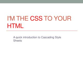 I'm the  CSS  to your  HTML