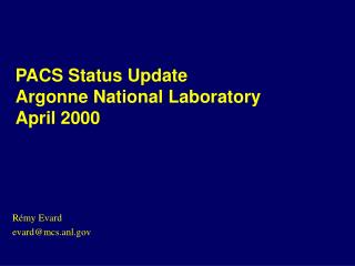 PACS Status Update Argonne National Laboratory April 2000