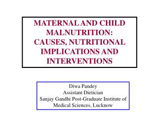 MATERNAL AND CHILD MALNUTRITION:  CAUSES, NUTRITIONAL IMPLICATIONS AND  INTERVENTIONS