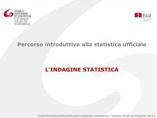 Percorso introduttivo alla statistica ufficiale  L'INDAGINE STATISTICA