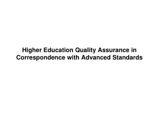 Higher Education Quality Assurance in Correspondence with Advanced Standards