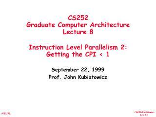 September 22, 1999 Prof. John Kubiatowicz