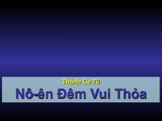 Thánh Ca 75 Nô-ên Đêm Vui Thỏa
