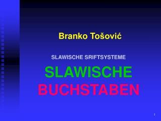 Branko To šović SLAWISCHE  SRIFT SYSTEME SLAWISCHE  BUCHSTABEN
