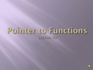 Pointer to Functions Lesson xx