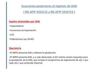Escenarios posteriores al régimen de DJAI  ( RG AFIP 3252/12 y RG AFIP 3255712 )