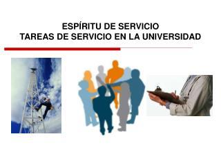 ESPÍRITU DE SERVICIO TAREAS DE SERVICIO EN LA UNIVERSIDAD