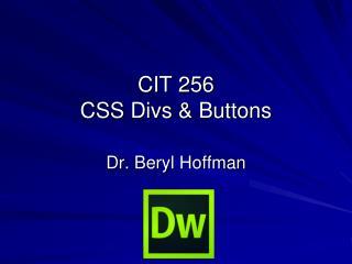 CIT 256  CSS  Divs  & Buttons