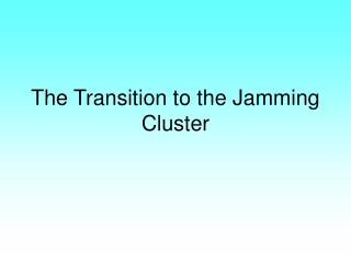The Transition to the Jamming Cluster