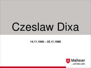 Czeslaw Dixa 14.11.1946 – 22.11.1968