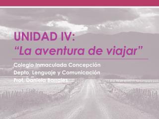 """UNIDAD IV: """"La aventura de viajar"""""""
