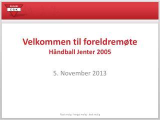 Velkommen til foreldremøte  Håndball Jenter 2005