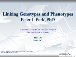 Linking Genotypes and Phenotypes Peter J. Park, PhD
