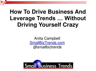 How To Drive Business And Leverage Trends … Without Driving Yourself Crazy