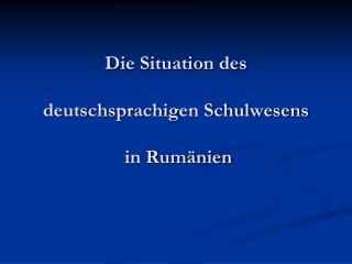 Die Situation des deutschsprachigen Schulwesens   in Rumänien