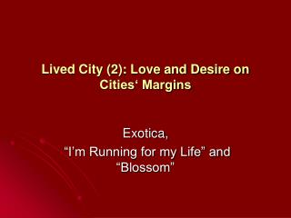 Lived City (2): Love and Desire on Cities' Margins