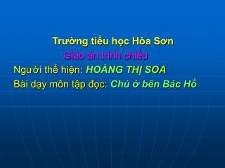 Trường tiểu học Hòa Sơn  Giáo án trình chiếu  Người thể hiện: HOÀNG THỊ SOA