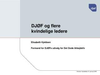 Elisabeth Kjeldsen Formand for DJ�Fs udvalg for Det Gode Arbejdsliv