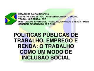 POLÍTICAS PÚBLICAS DE TRABALHO, EMPREGO E RENDA: O TRABALHO COMO UM MODO DE INCLUSÃO SOCIAL