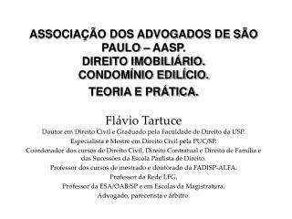 Fl�vio Tartuce Doutor em Direito Civil e Graduado pela Faculdade de Direito da USP.