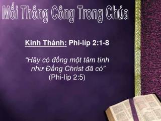 """Kinh Thánh:  Phi-líp 2:1-8 """"Hãy có đồng một tâm tình  như Đấng Christ đã có"""" (Phi-líp 2:5)"""