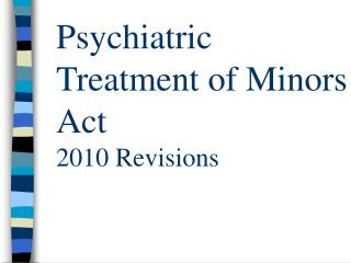 Psychiatric Treatment of Minors Act 2010 Revisions