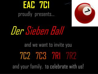 EAC 7C1 proudly  presents… Der Sieben  Ball
