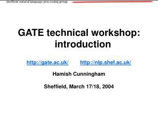 GATE technical workshop: introduction  gate.ac.uk