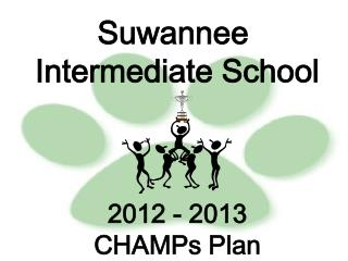 Suwannee  Intermediate School 2012 - 2013 CHAMPs Plan