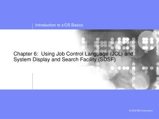 Chapter 6:  Using Job Control Language JCL and System Display and Search Facility SDSF