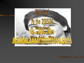 Welcome! To the 2005/06 Mr... And... Mrs SCANDALAAAAY!!!!!!!!!!1010LOL!11