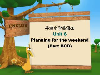 牛津小学英语 6B Unit 6 Planning for the weekend (Part BCD)