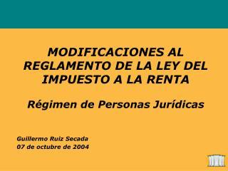 MODIFICACIONES AL REGLAMENTO DE LA LEY DEL IMPUESTO A LA RENTA Régimen de Personas Jurídicas