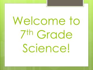 Welcome to 7 th  Grade Science!