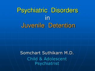 Psychiatric  Disorders                                        in Juvenile  Detention