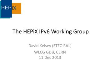 The  HEPiX  IPv6  Working  G roup