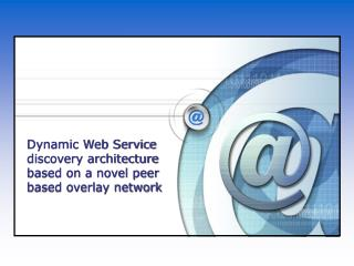 Dynamic Web Service discovery architecture based on a novel peer based overlay network