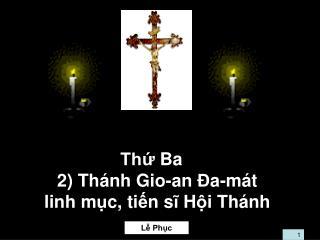 Thứ  Ba 2) Th á nh Gio-an  Đ a-m á t linh m ụ c, ti ế n s ĩ  H ộ i Th á nh