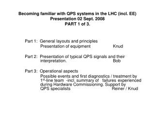 Becoming familiar with QPS systems in the LHC (incl. EE) Presentation 02 Sept. 2008 PART 1 of 3.