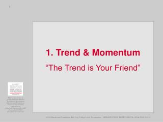 "1. Trend & Momentum ""The Trend is Your Friend"""