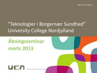 """""""Teknologier i Borgernær Sundhed"""" University College Nordjylland"""