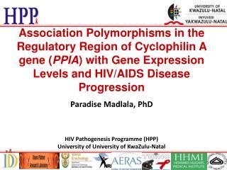 Paradise Madlala, PhD HIV Pathogenesis Programme (HPP) University of University of KwaZulu-Natal