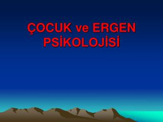 �OCUK ve ERGEN PS?KOLOJ?S?