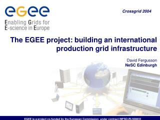 EGEE is a project co-funded by the European Commission  under contract INFSO-RI-508833