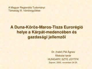 A Duna-Körös-Maros-Tisza Eurorégió helye a Kárpát-medencében és gazdasági jellemzői